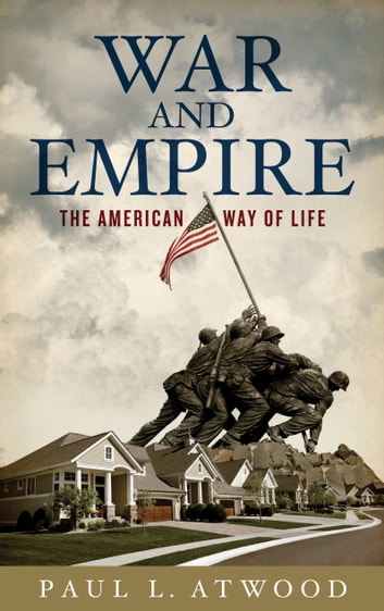 War and Empire - The American Way of Life ebook by Paul L. Atwood