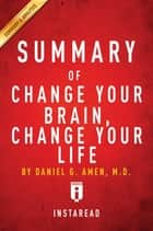 Summary of Change Your Brain, Change Your Life - by Daniel G. Amen | Includes Analysis ebook by Instaread Summaries