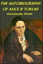 The Autobiography of Alice B Toklas ebook by Gertrude Stein