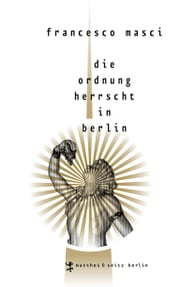 Die Ordnung herrscht in Berlin ebook by Francesco Masci,Daniel Fastner