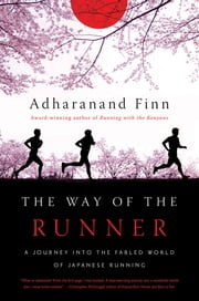 The Way of the Runner: A Journey into the Fabled World of Japanese Running ebook by Adharanand Finn