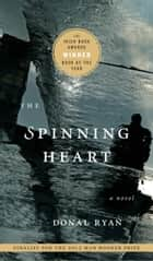 The Spinning Heart - A Novel ebook by Donal Ryan