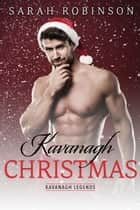 Kavanagh Christmas - Kavanagh Legends, #5 ebook by Sarah Robinson