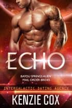 Echo - Intergalactic Dating Agency ebook by Kenzie Cox