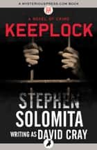 Keeplock - A Novel of Crime ebook by Stephen Solomita