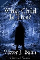 What Child Is This? ebook by Victor J. Banis