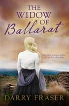 The Widow Of Ballarat ebook by Darry Fraser