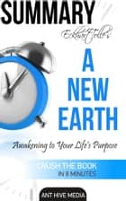 Eckhart Tolle's A New Earth Awakening to Your Life's Purpose Summary ebook by Ant Hive Media