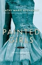 The Painted Girls - A Novel 電子書籍 by Cathy Marie Buchanan