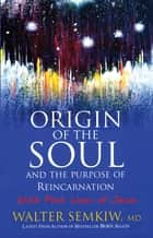 Origin of the Soul and the Purpose of Reincarnation - Expanded Edition with Past Lives of Jesus ebook by Walter Semkiw