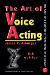 The Art of Voice Acting - The Craft and Business of Performing for Voiceover ebook by James Alburger
