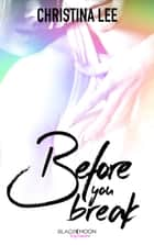 Before You Break ebook by Christina Lee,Tiphaine Scheuer