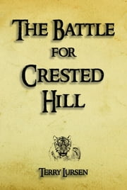 The Battle for Crested Hill ebook by Terry E Lursen