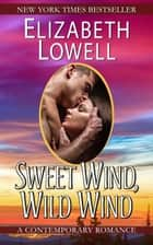 Sweet Wind, Wild Wind ebook by Elizabeth Lowell