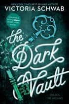 Dark Vault, The - Unlock the Archive ebook by Victoria Schwab