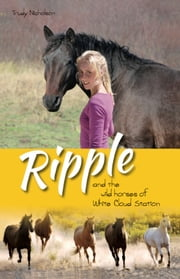 Ripple and the Wild Horses of White Cloud Station - Book 1 ebook by Trudy Nicholson
