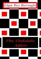 The Oakdale Affair ebook by Edgar Rice Burroughs