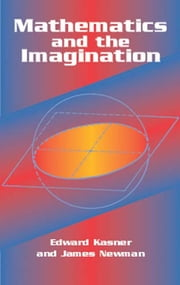 Mathematics and the Imagination ebook by Edward Kasner, James Newman