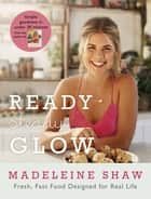 Ready, Steady, Glow ebook by Madeleine Shaw