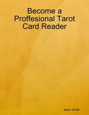 Become a Professional Tarot Card Reader ebook by Jason Smith
