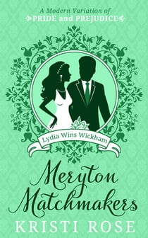 Meryton Matchmakers: Book 3 Lydia Wins Wickham - A Modern Pride and Prejudice Variation ebook by Kristi Rose