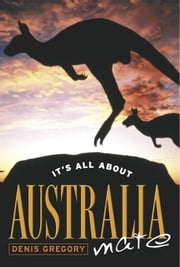 It's All About Australia, Mate ebook by Gregory, Denis