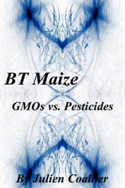 BT Maize - GMO's vs. Pesticides ebook by Julien Coallier