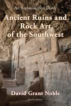 Ancient Ruins and Rock Art of the Southwest - An Archaeological Guide ebook by David Grant Noble