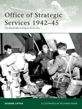 Office of Strategic Services 1942-45 - The World War II Origins of the CIA ebook by Eugene Liptak