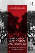 A History of World Order and Resistance ebook by Andre C. Drainville