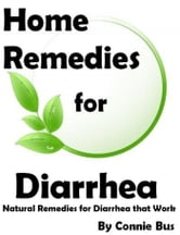 Home Remedies for Diarrhea: Natural Remedies for Diarrhea that Work ebook by Connie Bus