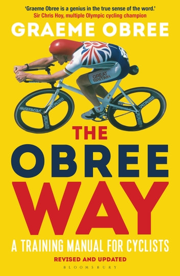 The Obree Way - A Training Manual for Cyclists (UPDATED AND REVISED EDITION) ebook by Mr Graeme Obree