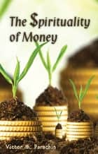 Spirituality of Money ebook by Victor M. Parachin