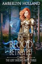 By Blood Betrayed ebook by Amberlyn Holland