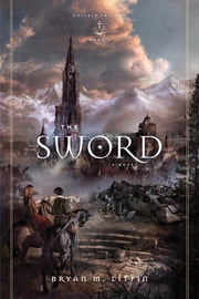 The Sword: A Novel - A Novel ebook by Bryan M. Litfin