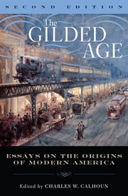 The Gilded Age - Perspectives on the Origins of Modern America ebook by Charles W. Calhoun, Eric Arnesen, Robert G. Barrows,...