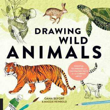 Drawing Wild Animals - Essential Techniques and Fascinating Facts for the Curious Artist ebook by Oana Befort,Maggie Reinbold