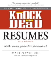 Knock Em Dead Resumes 11th edition - A Killer Resume Gets More Job Interviews ebook by Martin Yate