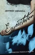 Expectation - A Francesca Fruscella Mystery ebook by Jeffrey DeShell