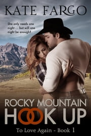 Rocky Mountain Hook Up - To Love Again, #1 ebook by Kate Fargo