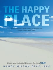 The Happy Place: A read-and-journal book to help you find and stay in your chosen happy place ebook by Milton CPCC ACC, Nancy