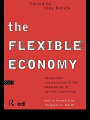 The Flexible Economy - Causes and Consequences of the Adaptability of National Economies ebook by Tony Killick