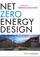 Net Zero Energy Design - A Guide for Commercial Architecture ebook by Thomas Hootman