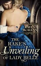 The Rake's Unveiling Of Lady Belle ebook by Raven McAllan