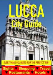 Lucca City Guide - Sightseeing, Hotel, Restaurant, Travel & Shopping Highlights ebook by Wendy Dennis