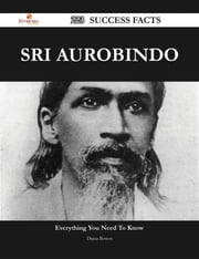 Sri Aurobindo 223 Success Facts - Everything you need to know about Sri Aurobindo ebook by Diana Bowen