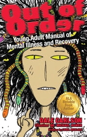 Out of Order - Young Adult Manual of Mental Illness and Recovery ebook by Dale Carlson,Dr. Michael Bower