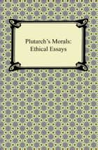 Plutarch's Morals: Ethical Essays ebook by