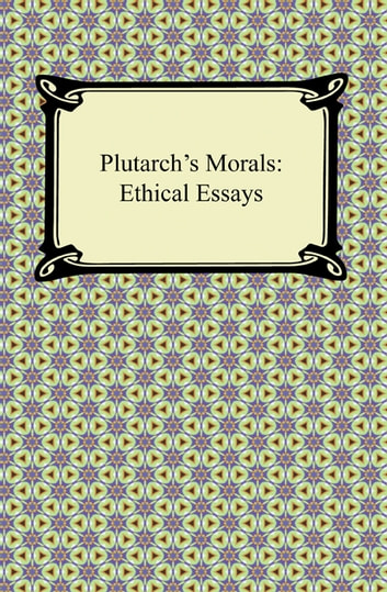 plutarch s morals ethical essays ebook by plutarch  plutarch s morals ethical essays ebook by plutarch
