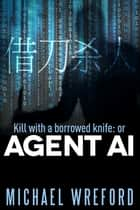 Kill with a Borrowed Knife: or Agent Ai ebook by Michael Wreford